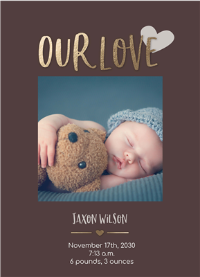 "5"" x 7"" Our Love Birth Announcement with Foil"